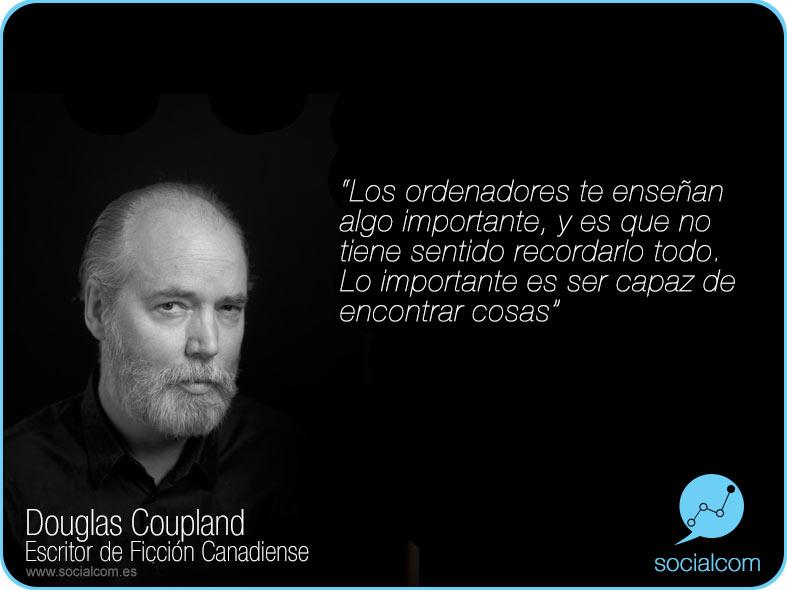Douglas Coupland sobre Tecnología  y Ordenadores por Socialcom Estrategia en Redes Sociales y Comunicación S.L.