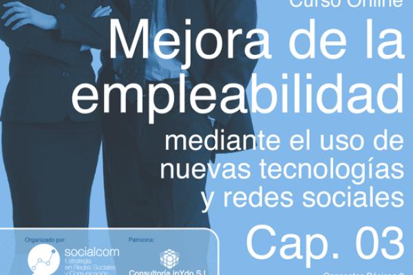 Cap 03: Curso Mejora de la empleabilidad (Conceptos Básicos 2) por Socialcom Estrategia en Redes Sociales y Comunicación S.L. Empleo, Formación, Procesos de Selección