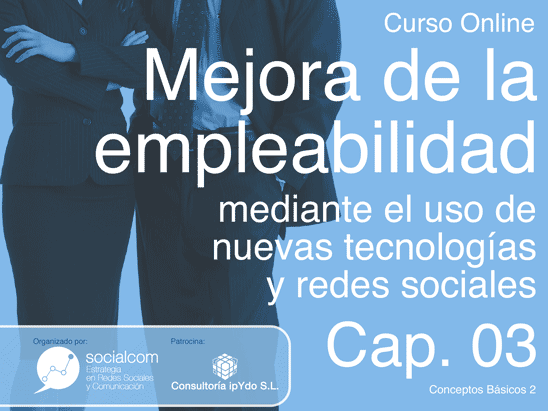 Cap 03: Curso Mejora de la empleabilidad (Conceptos Básicos 2) por Socialcom Estrategia en Redes Sociales y Comunicación S.L. Empleo, Formación, Pruebas de Selección